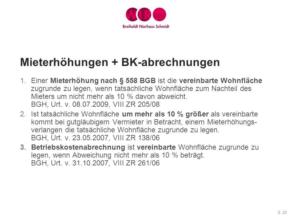 S. 20 Mieterhöhungen + BK-abrechnungen 1.Einer Mieterhöhung nach § 558 BGB ist die vereinbarte Wohnfläche zugrunde zu legen, wenn tatsächliche Wohnflä