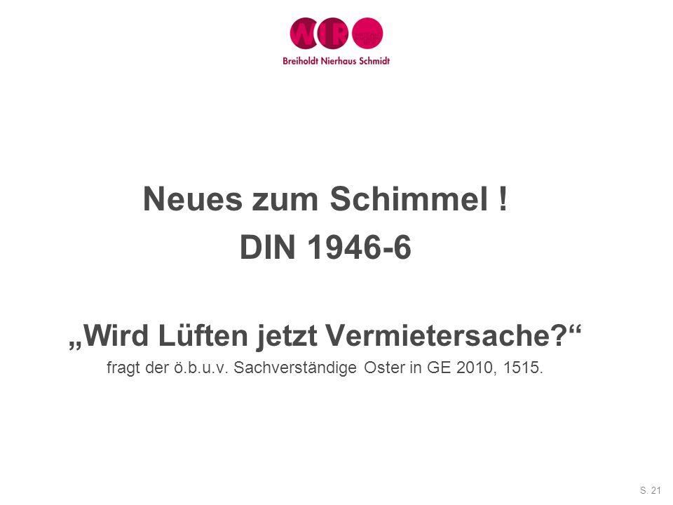 S. 21 Neues zum Schimmel ! DIN 1946-6 Wird Lüften jetzt Vermietersache? fragt der ö.b.u.v. Sachverständige Oster in GE 2010, 1515.
