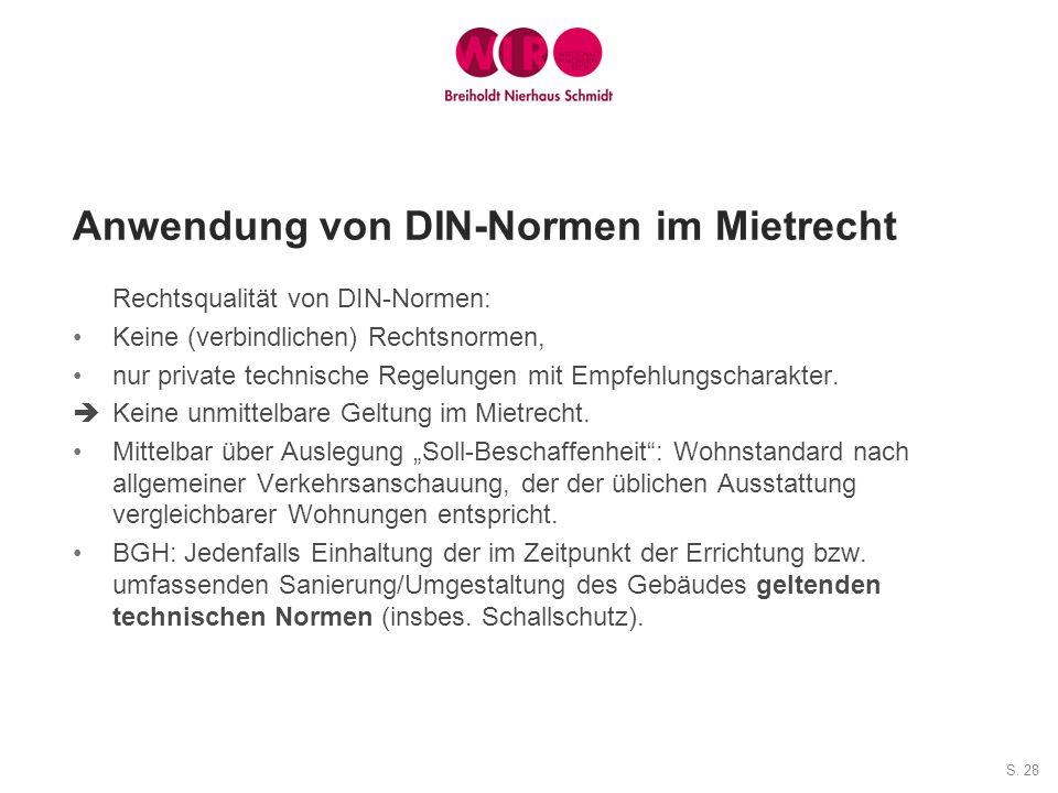 S. 28 Anwendung von DIN-Normen im Mietrecht Rechtsqualität von DIN-Normen: Keine (verbindlichen) Rechtsnormen, nur private technische Regelungen mit E