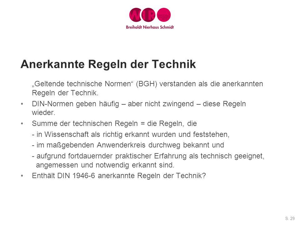 S. 29 Anerkannte Regeln der Technik Geltende technische Normen (BGH) verstanden als die anerkannten Regeln der Technik. DIN-Normen geben häufig – aber