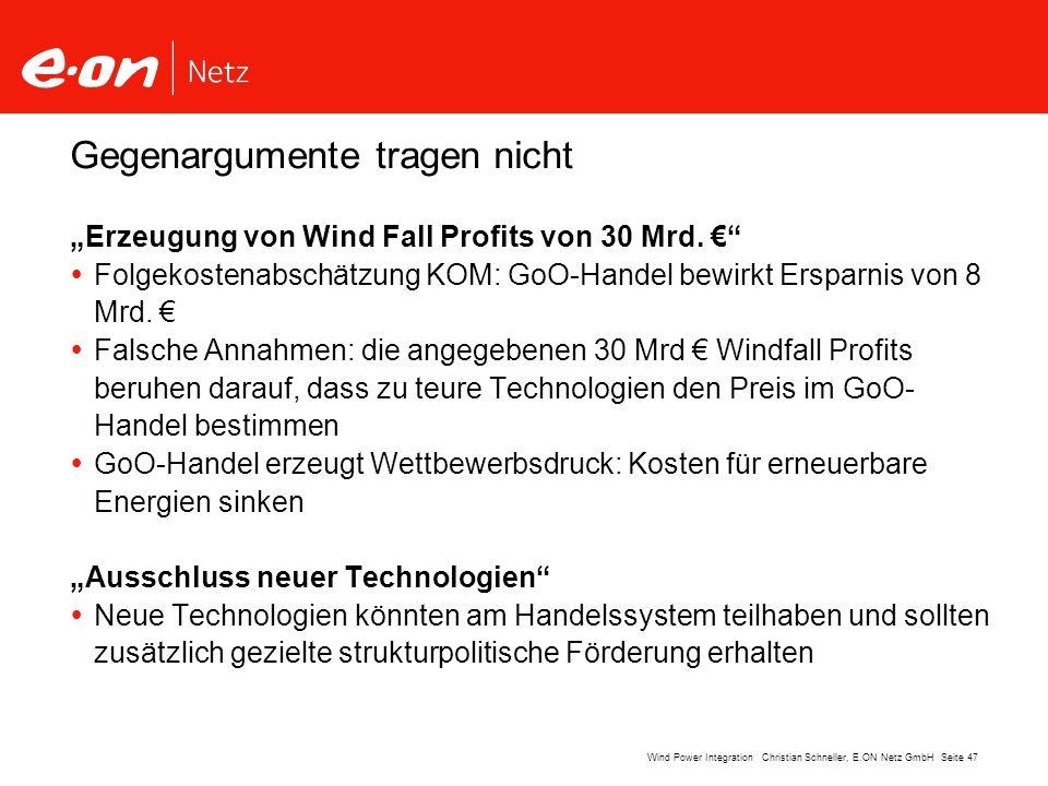 Seite 47Wind Power Integration Christian Schneller, E.ON Netz GmbH Gegenargumente tragen nicht Erzeugung von Wind Fall Profits von 30 Mrd. Folgekosten