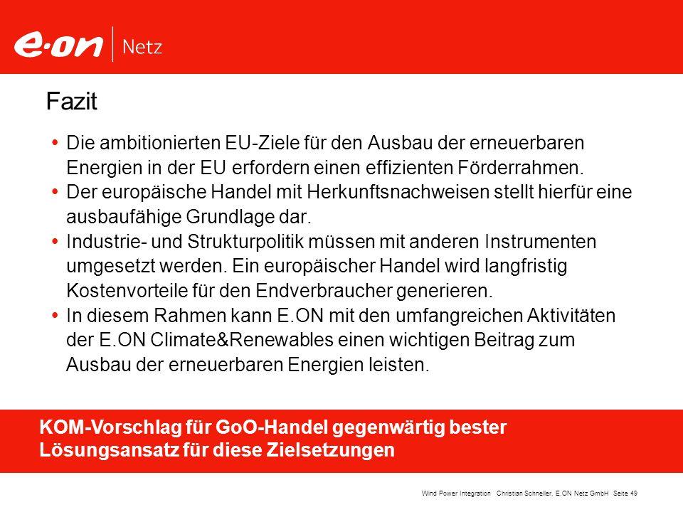 Seite 49Wind Power Integration Christian Schneller, E.ON Netz GmbH Fazit Die ambitionierten EU-Ziele für den Ausbau der erneuerbaren Energien in der E