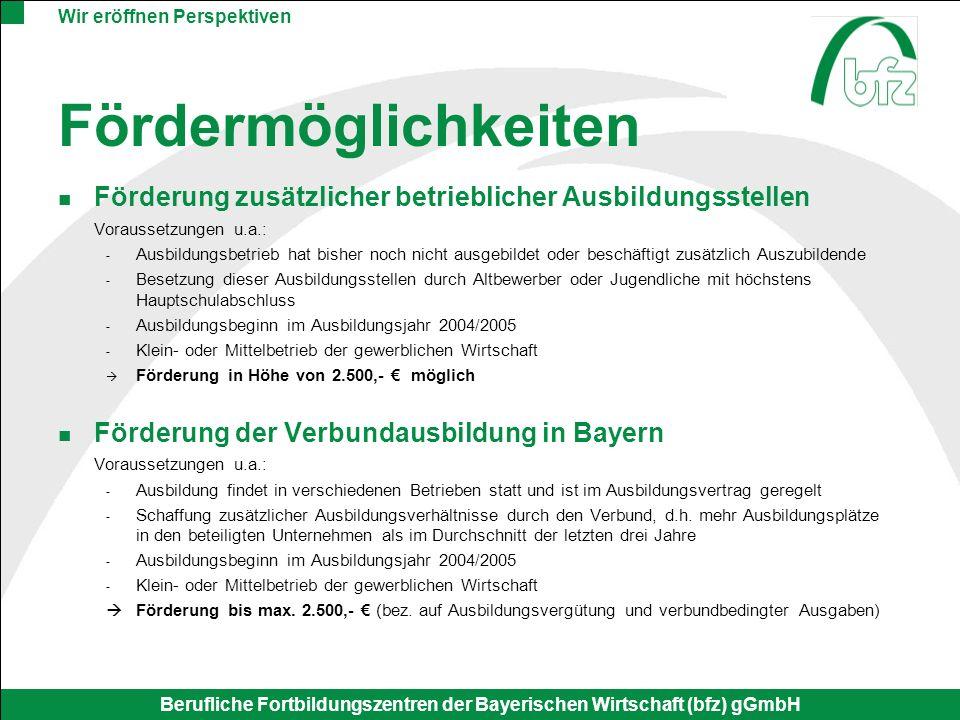 Wir eröffnen Perspektiven Berufliche Fortbildungszentren der Bayerischen Wirtschaft (bfz) gGmbH Fördermöglichkeiten Förderung zusätzlicher betrieblich