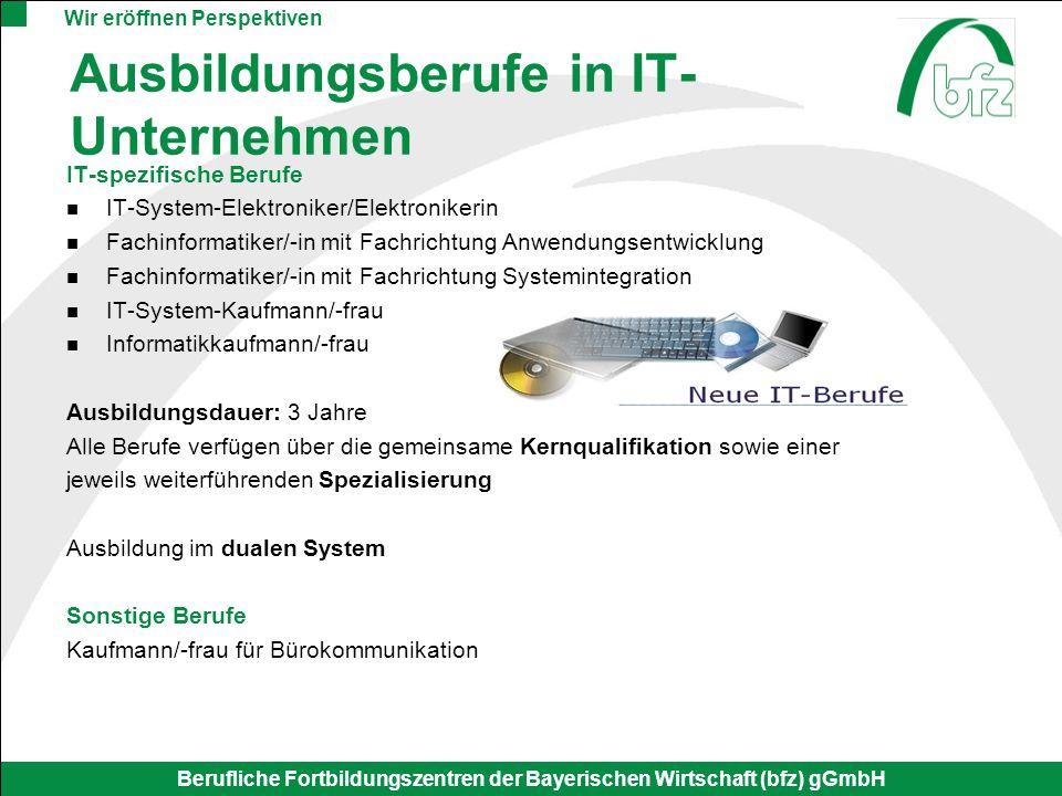 Wir eröffnen Perspektiven Berufliche Fortbildungszentren der Bayerischen Wirtschaft (bfz) gGmbH Ausbildungsberufe in IT- Unternehmen IT-spezifische Be