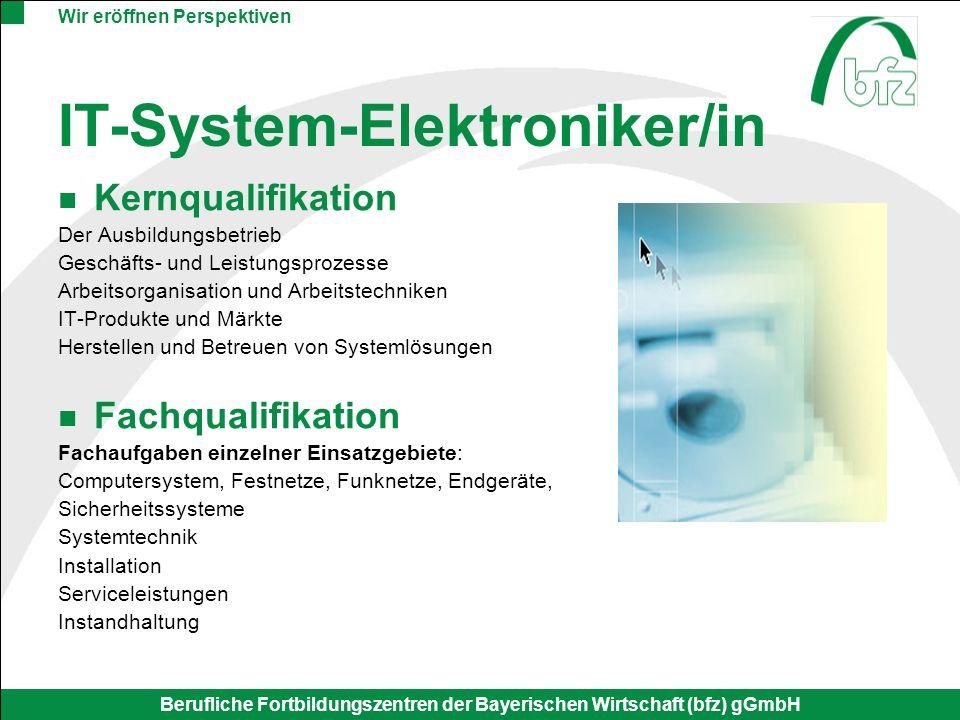 Wir eröffnen Perspektiven Berufliche Fortbildungszentren der Bayerischen Wirtschaft (bfz) gGmbH IT-System-Elektroniker/in Kernqualifikation Der Ausbil