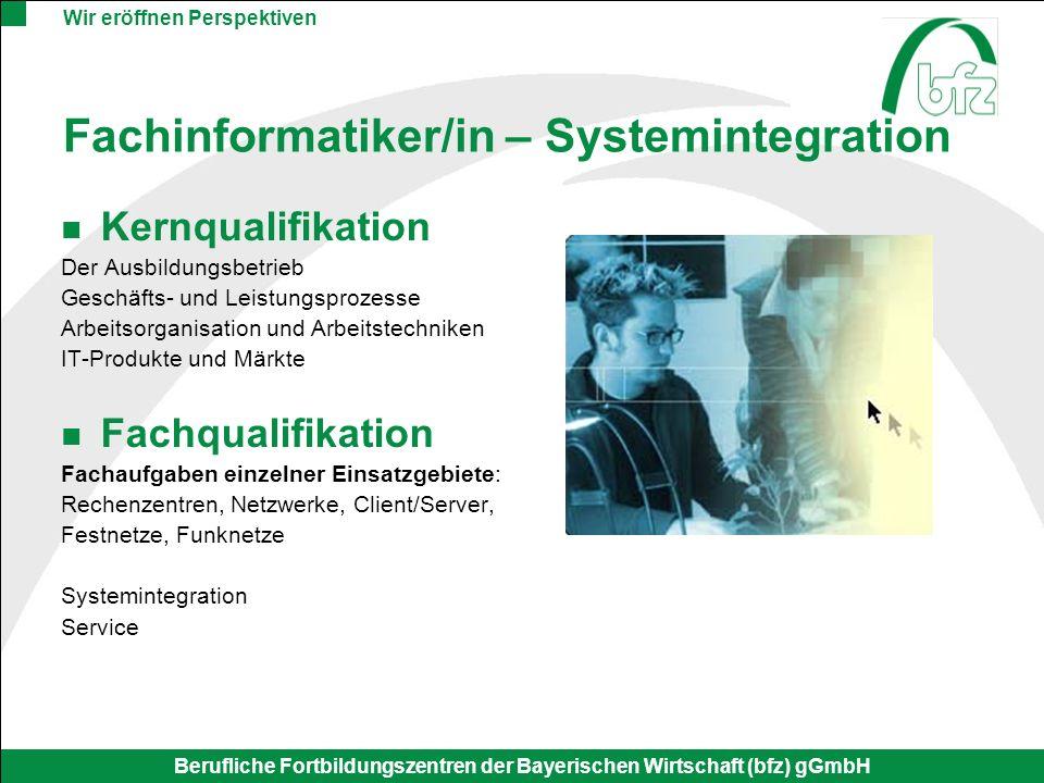 Wir eröffnen Perspektiven Berufliche Fortbildungszentren der Bayerischen Wirtschaft (bfz) gGmbH Fachinformatiker/in – Systemintegration Kernqualifikat