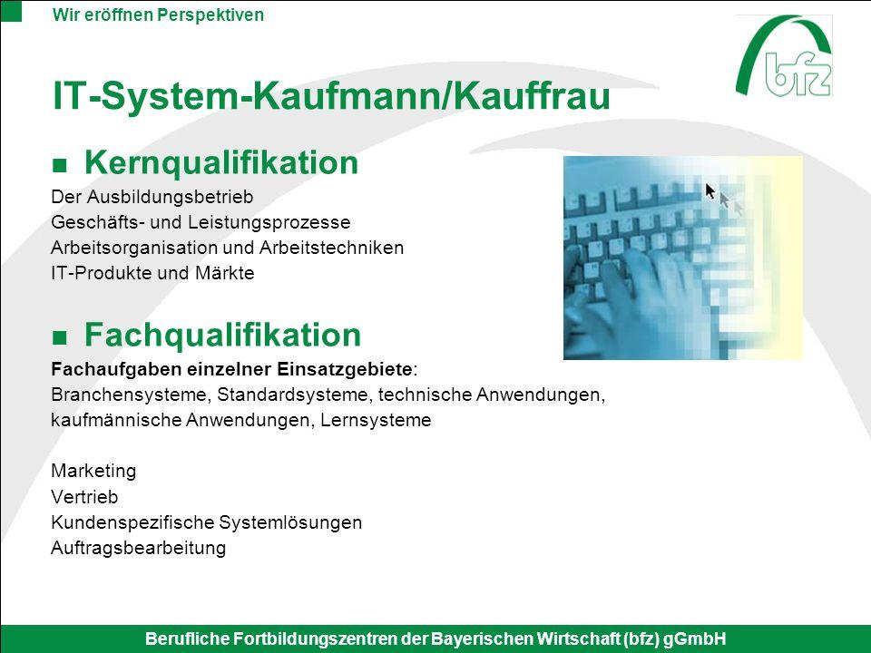 Wir eröffnen Perspektiven Berufliche Fortbildungszentren der Bayerischen Wirtschaft (bfz) gGmbH IT-System-Kaufmann/Kauffrau Kernqualifikation Der Ausb