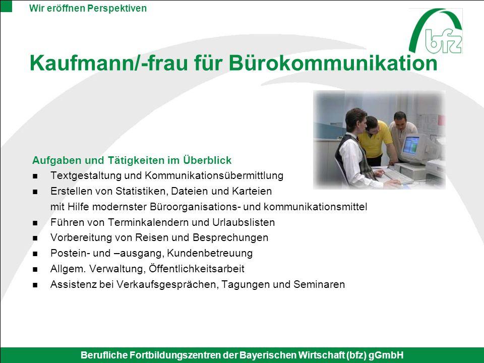 Wir eröffnen Perspektiven Berufliche Fortbildungszentren der Bayerischen Wirtschaft (bfz) gGmbH Kaufmann/-frau für Bürokommunikation Aufgaben und Täti
