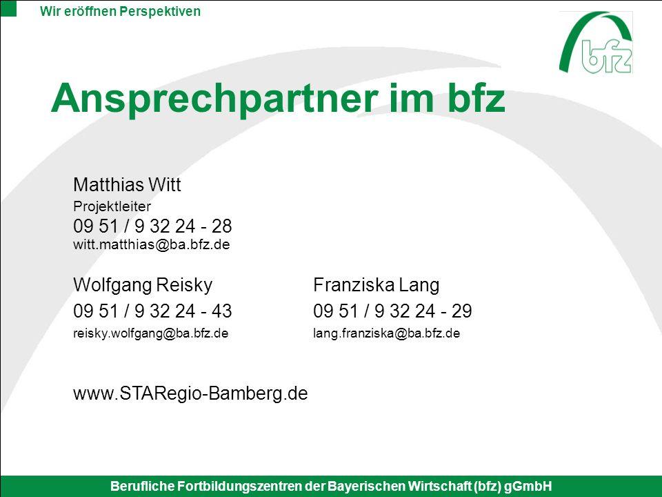 Wir eröffnen Perspektiven Berufliche Fortbildungszentren der Bayerischen Wirtschaft (bfz) gGmbH Ansprechpartner im bfz Matthias Witt Projektleiter 09