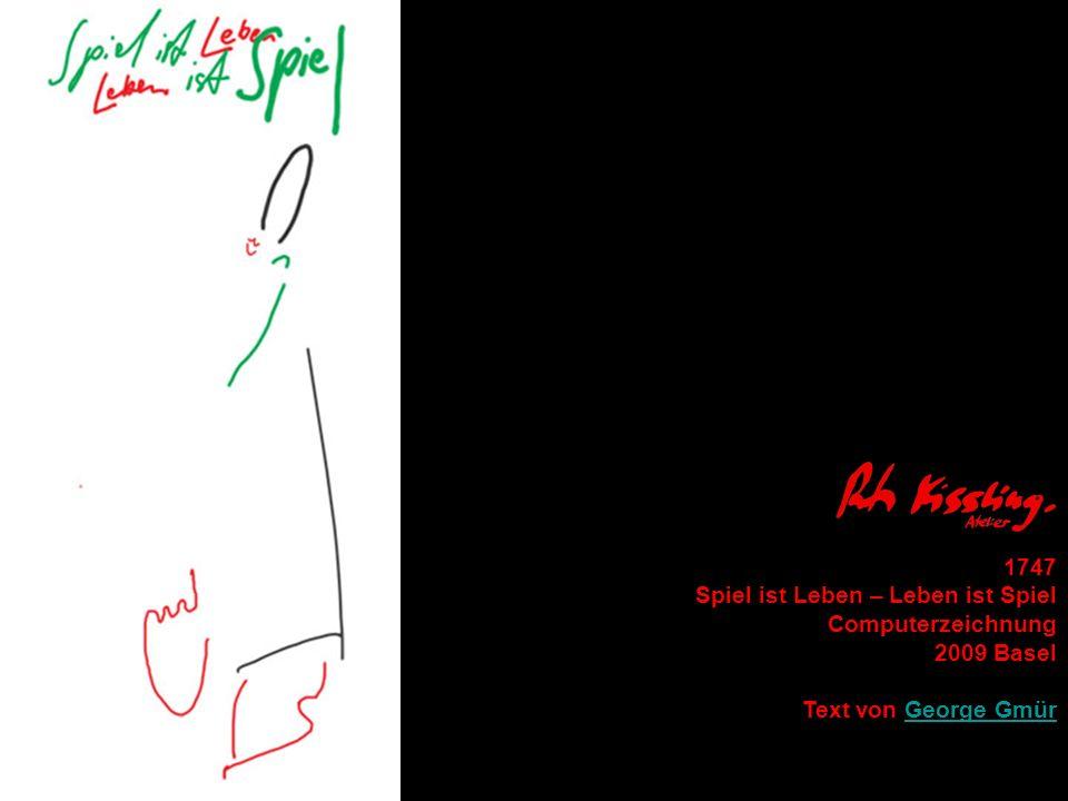 1747 Spiel ist Leben – Leben ist Spiel Computerzeichnung 2009 Basel Text von George GmürGeorge Gmür
