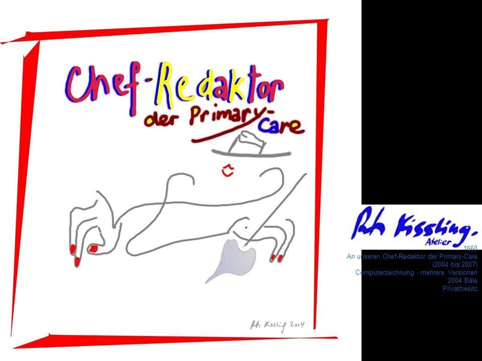 1660 An unseren Chef-Redaktor der Primary-Care (2004 bis 2007) Computerzeichnung - mehrere Versionen 2004 Bâle Privatbesitz