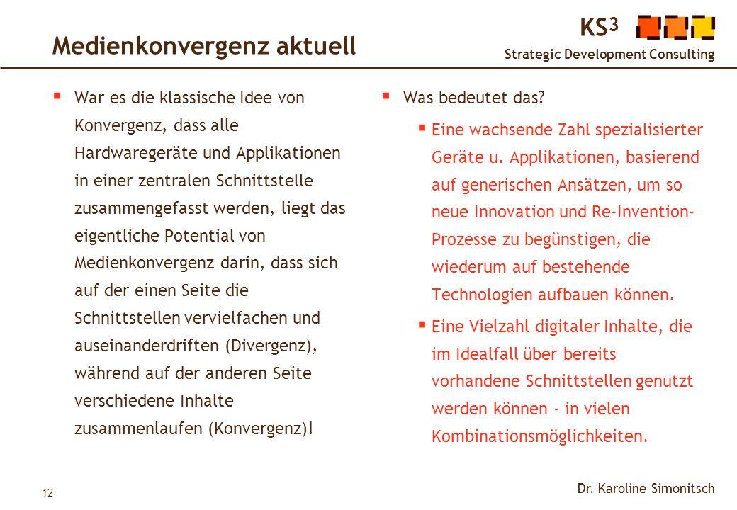 12 KS 3 Strategic Development Consulting Dr. Karoline Simonitsch Medienkonvergenz aktuell War es die klassische Idee von Konvergenz, dass alle Hardwar