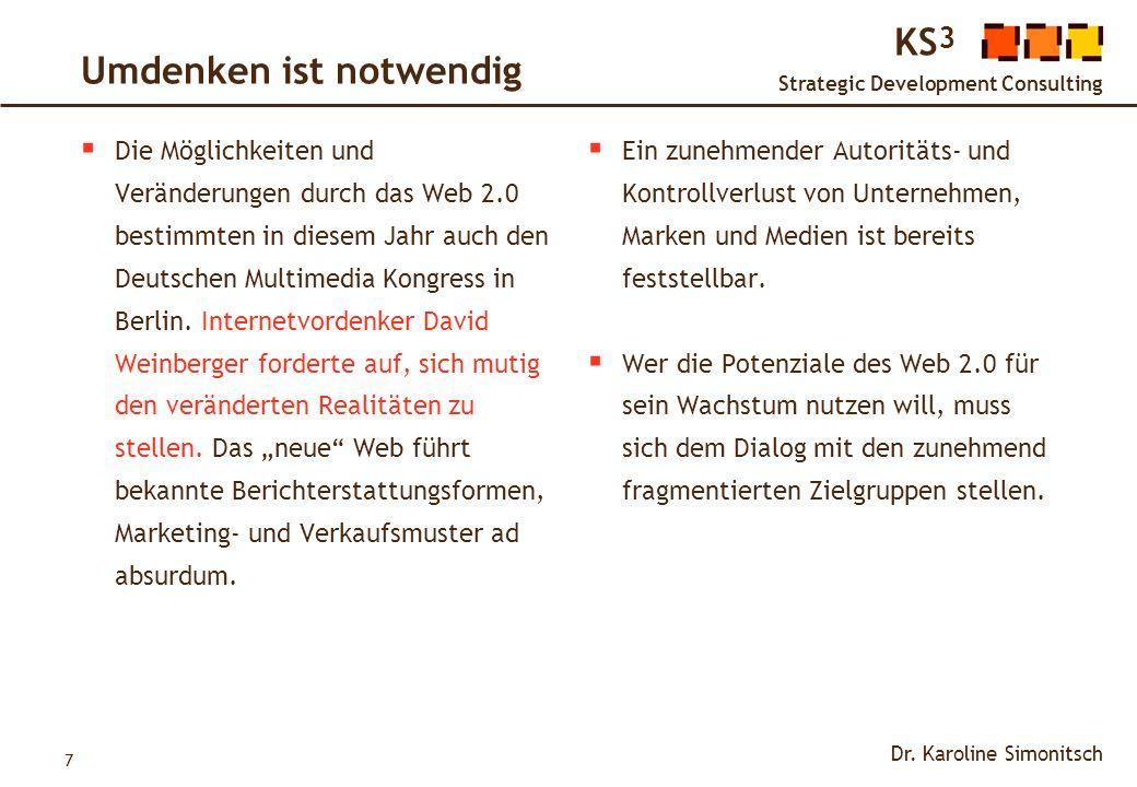 7 KS 3 Strategic Development Consulting Dr. Karoline Simonitsch Umdenken ist notwendig Die Möglichkeiten und Veränderungen durch das Web 2.0 bestimmte