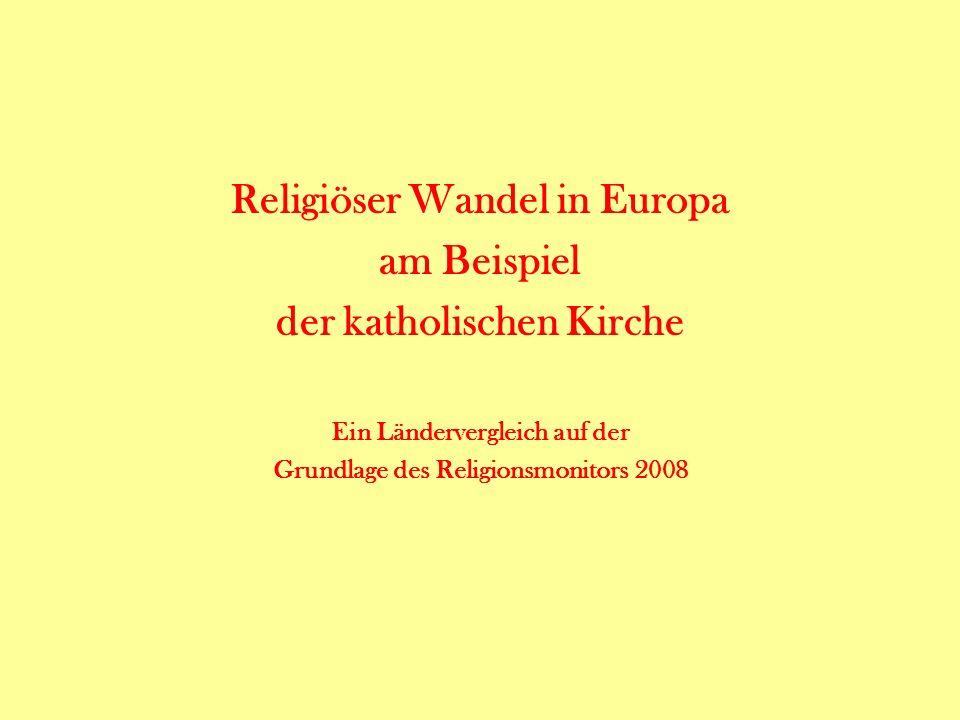 Religiöser Wandel in Europa am Beispiel der katholischen Kirche Ein Ländervergleich auf der Grundlage des Religionsmonitors 2008