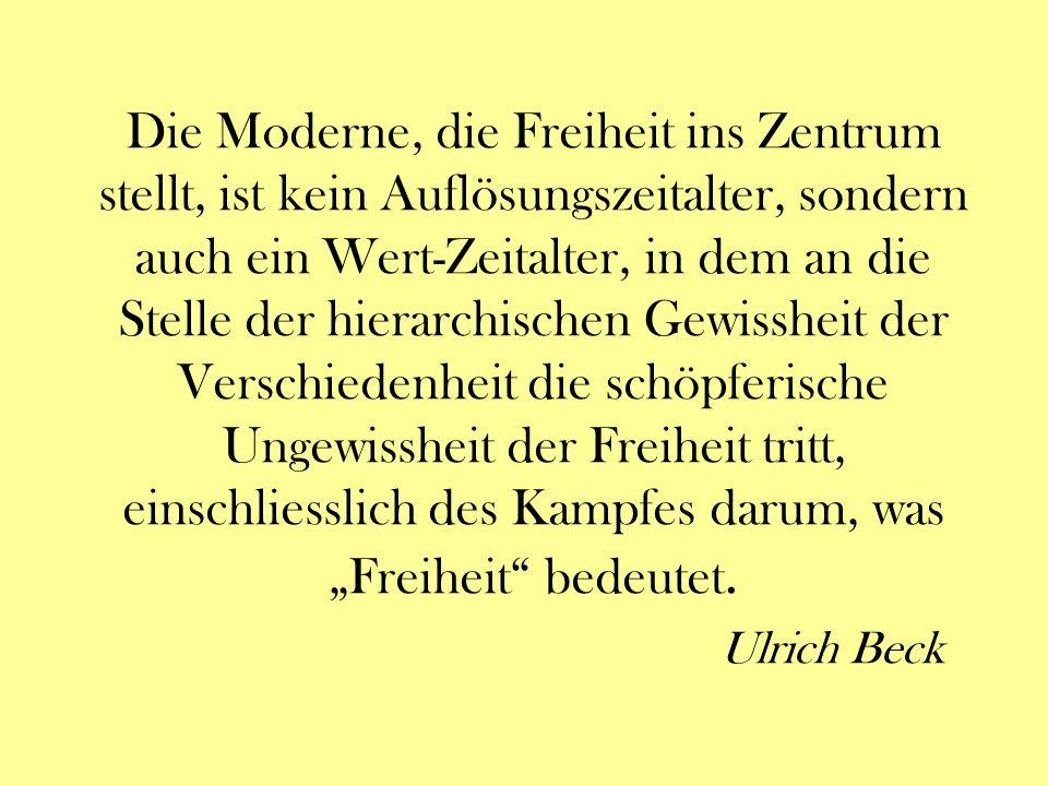 Die Moderne, die Freiheit ins Zentrum stellt, ist kein Auflösungszeitalter, sondern auch ein Wert-Zeitalter, in dem an die Stelle der hierarchischen G