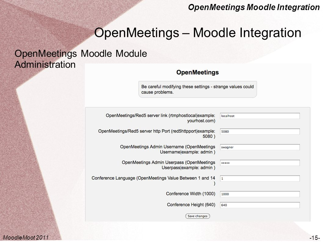 OpenMeetings Moodle Integration OpenMeetings – Moodle Integration -15- OpenMeetings Moodle Module Administration MoodleMoot 2011