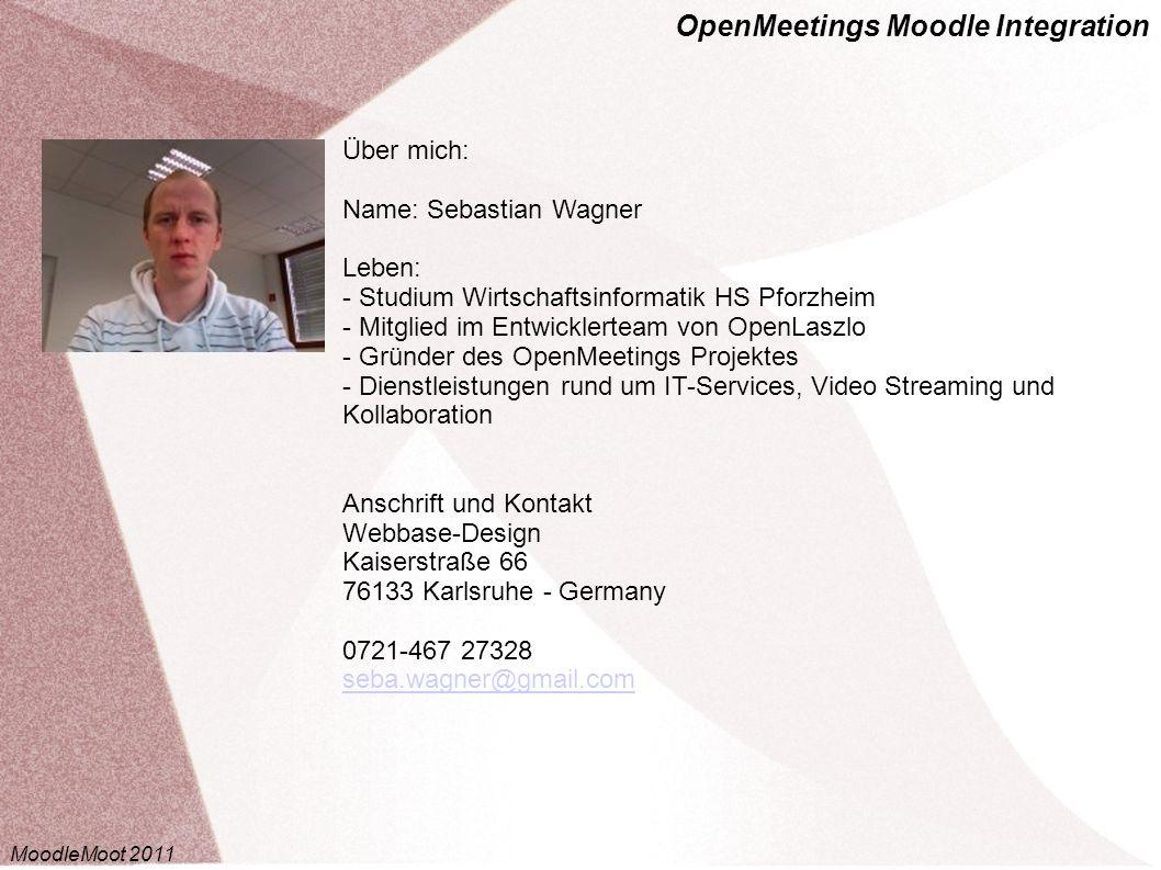 OpenMeetings Moodle Integration MoodleMoot 2011 Über mich: Name: Sebastian Wagner Leben: - Studium Wirtschaftsinformatik HS Pforzheim - Mitglied im En