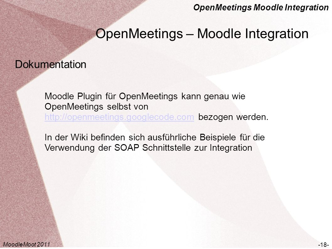 OpenMeetings Moodle Integration OpenMeetings – Moodle Integration -18- Dokumentation Moodle Plugin für OpenMeetings kann genau wie OpenMeetings selbst