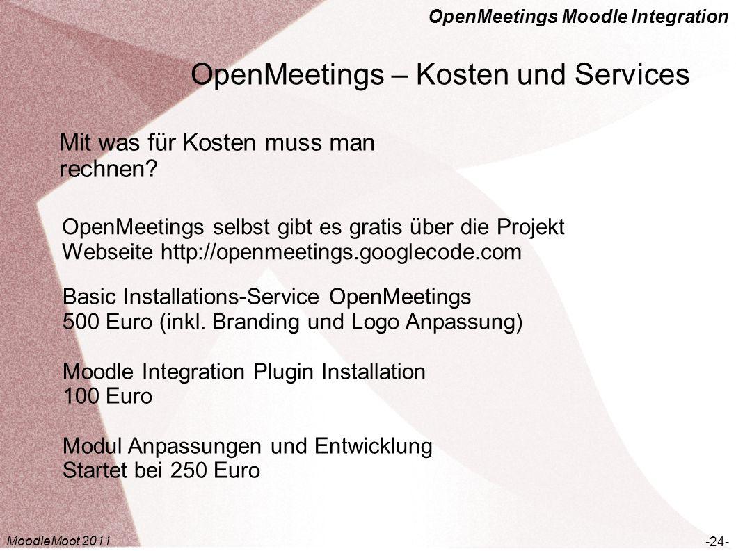 OpenMeetings Moodle Integration OpenMeetings – Kosten und Services -24- Mit was für Kosten muss man rechnen? OpenMeetings selbst gibt es gratis über d