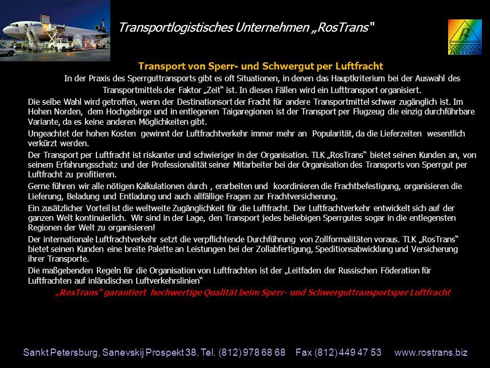 Transportlogistisches Unternehmen RosTrans Multimodaler Transport von Sperrgut Unter multimodalem Verkehr versteht man den Transport von Sperr- und Schwergut mit Hilfe verschiedener Transportmittel: LKW, Bahn-, Luft- und Seeverkehr (Meer oder Fluss) in beliebiger Kombination unter gleichen Frachtdokumenten.