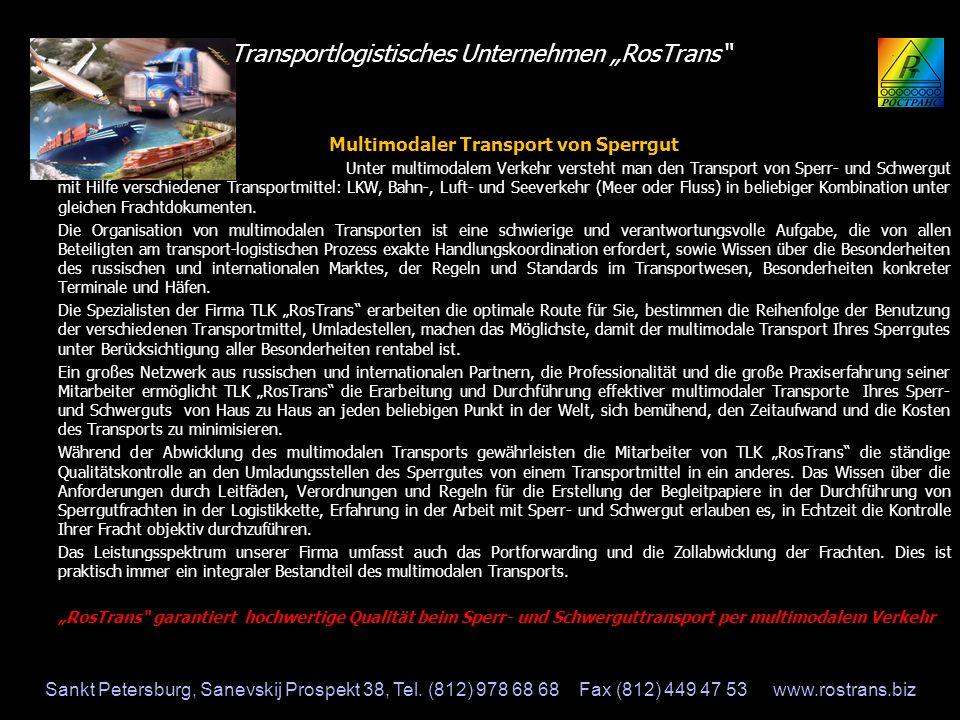 Transportlogistisches Unternehmen RosTrans Multimodaler Transport von Sperrgut Unter multimodalem Verkehr versteht man den Transport von Sperr- und Sc