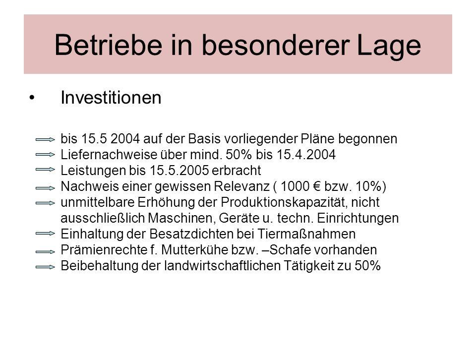 Betriebe in besonderer Lage Investitionen bis 15.5 2004 auf der Basis vorliegender Pläne begonnen Liefernachweise über mind. 50% bis 15.4.2004 Leistun