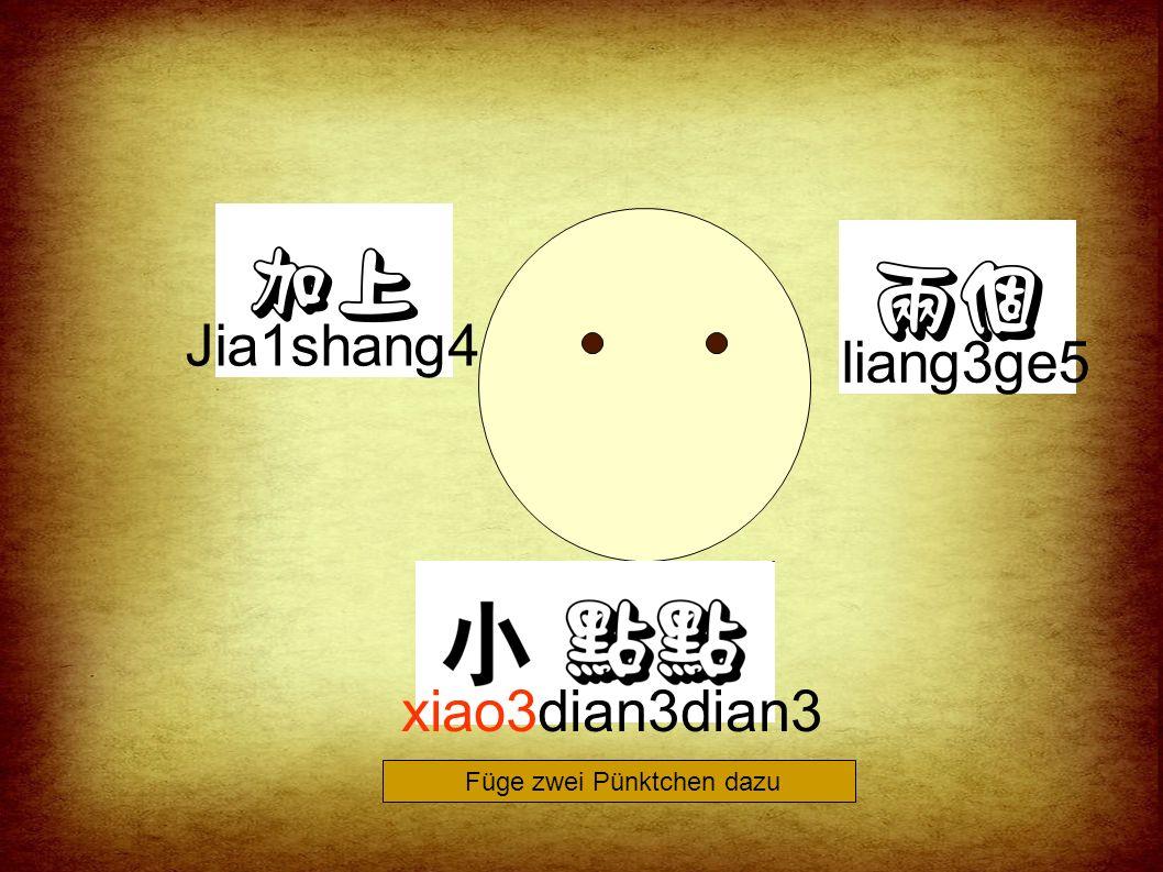 Jia1shang4 liang3ge5 xiao3dian3dian3 Füge zwei Pünktchen dazu