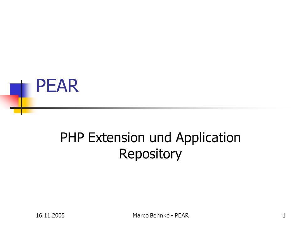 16.11.2005Marco Behnke - PEAR1 PEAR PHP Extension und Application Repository