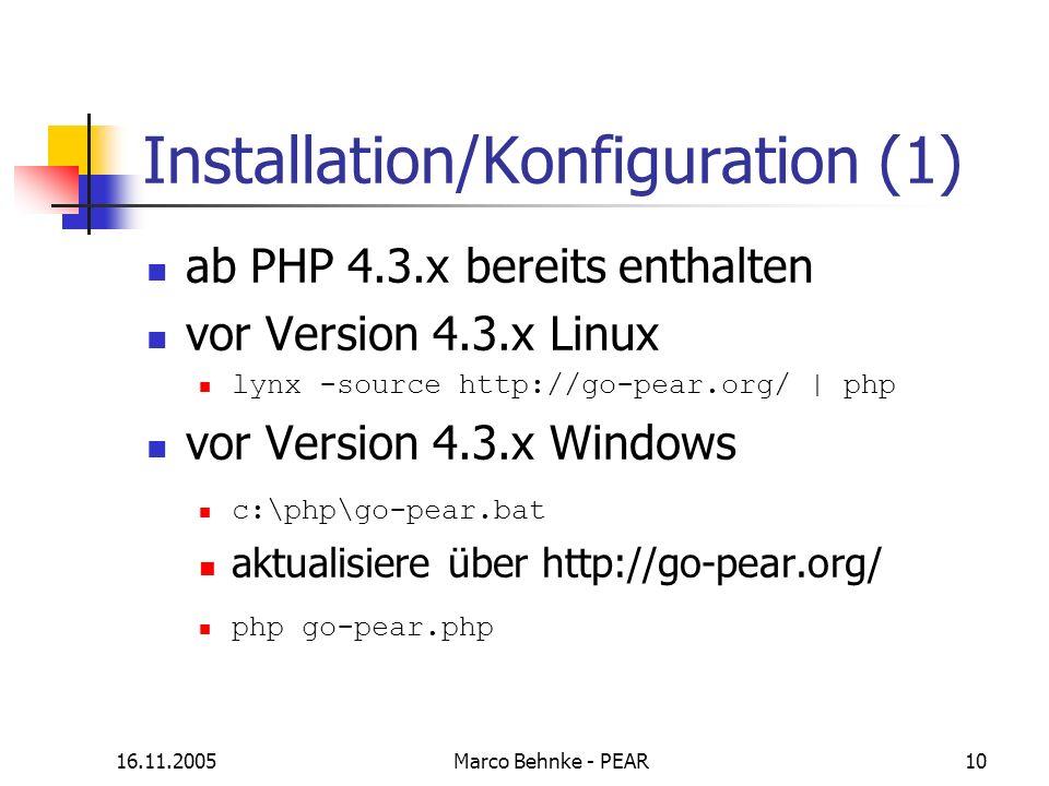 16.11.2005Marco Behnke - PEAR10 Installation/Konfiguration (1) ab PHP 4.3.x bereits enthalten vor Version 4.3.x Linux lynx -source http://go-pear.org/
