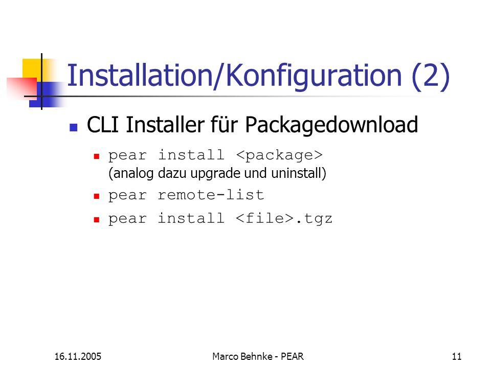 16.11.2005Marco Behnke - PEAR11 Installation/Konfiguration (2) CLI Installer für Packagedownload pear install (analog dazu upgrade und uninstall) pear