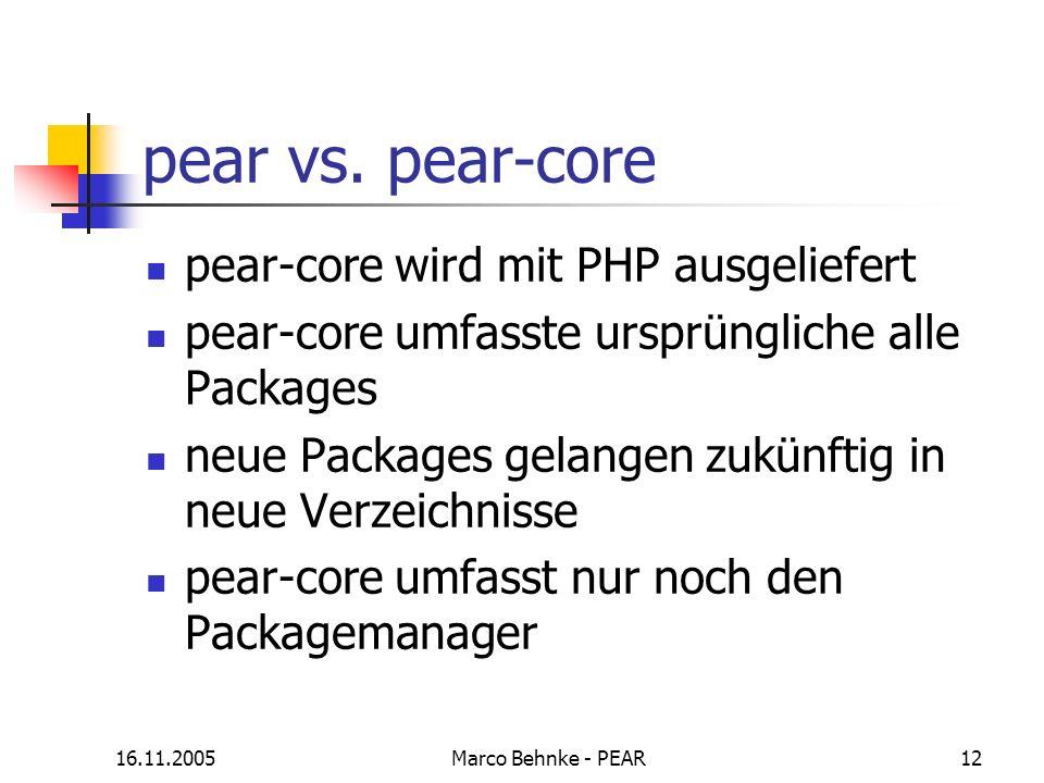 16.11.2005Marco Behnke - PEAR12 pear vs. pear-core pear-core wird mit PHP ausgeliefert pear-core umfasste ursprüngliche alle Packages neue Packages ge