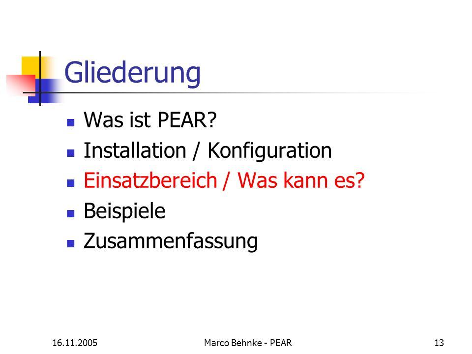 16.11.2005Marco Behnke - PEAR13 Gliederung Was ist PEAR? Installation / Konfiguration Einsatzbereich / Was kann es? Beispiele Zusammenfassung