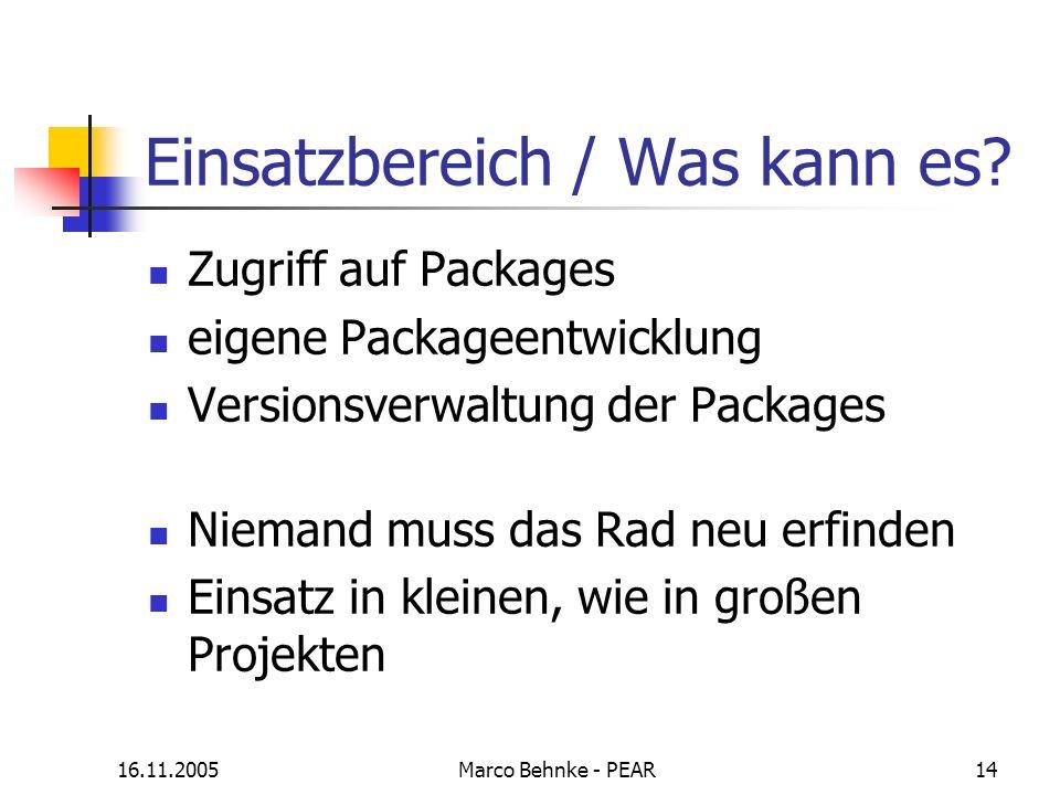 16.11.2005Marco Behnke - PEAR14 Einsatzbereich / Was kann es? Zugriff auf Packages eigene Packageentwicklung Versionsverwaltung der Packages Niemand m