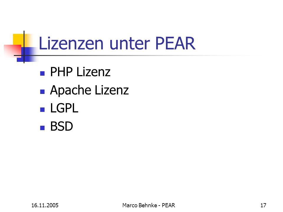 16.11.2005Marco Behnke - PEAR17 Lizenzen unter PEAR PHP Lizenz Apache Lizenz LGPL BSD