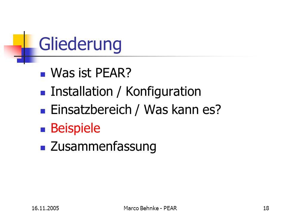 16.11.2005Marco Behnke - PEAR18 Gliederung Was ist PEAR? Installation / Konfiguration Einsatzbereich / Was kann es? Beispiele Zusammenfassung