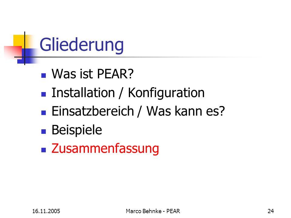 16.11.2005Marco Behnke - PEAR24 Gliederung Was ist PEAR? Installation / Konfiguration Einsatzbereich / Was kann es? Beispiele Zusammenfassung