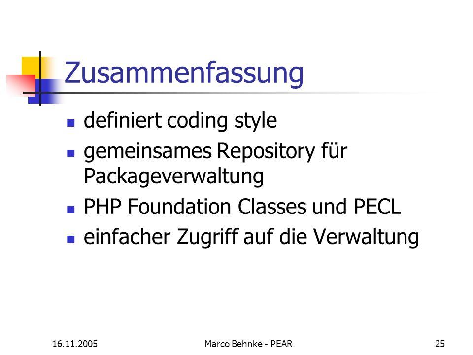 16.11.2005Marco Behnke - PEAR25 Zusammenfassung definiert coding style gemeinsames Repository für Packageverwaltung PHP Foundation Classes und PECL ei