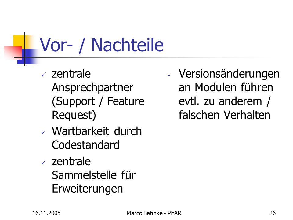 16.11.2005Marco Behnke - PEAR26 Vor- / Nachteile zentrale Ansprechpartner (Support / Feature Request) Wartbarkeit durch Codestandard zentrale Sammelst