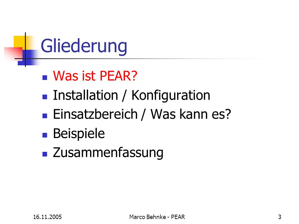 16.11.2005Marco Behnke - PEAR4 Historische Highlights 1999-11-21 : Malin Bakken was born 1999-11-22 : the first few lines of PEAR code were committed (DB.php) 2000-07-24 : the PEAR and PEAR_Error classes were born 2000-08-01 : first working version of the pear command 2001-05-15 : first contributor to base system 2001-12-28 : first package uploaded to the current pear.php.net 2002-05-26 : installer can upgrade itself 2002-06-13 : first version of Gtk installer 2002-07-11 : first version of Web installer