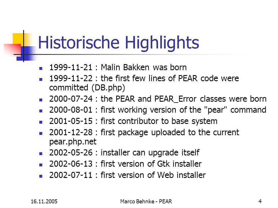 16.11.2005Marco Behnke - PEAR5 Historische Highlights Januar 2003: PEAR 1.0 wird mit PHP 4.3.0 veröffentlicht 2005: aktuelle Version PEAR 1.4