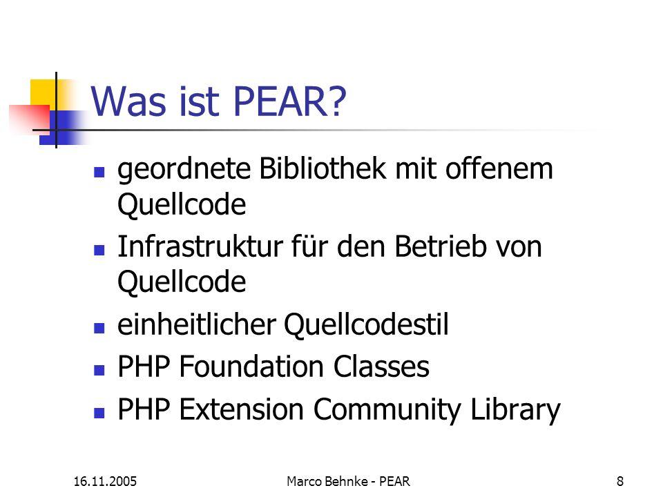 16.11.2005Marco Behnke - PEAR8 Was ist PEAR? geordnete Bibliothek mit offenem Quellcode Infrastruktur für den Betrieb von Quellcode einheitlicher Quel