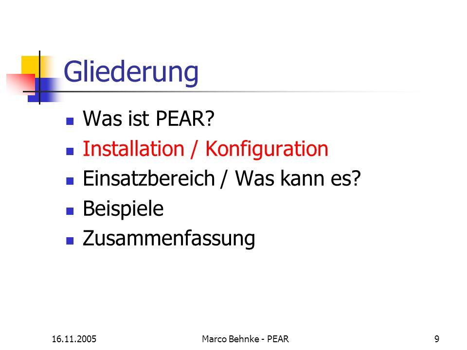 16.11.2005Marco Behnke - PEAR10 Installation/Konfiguration (1) ab PHP 4.3.x bereits enthalten vor Version 4.3.x Linux lynx -source http://go-pear.org/ | php vor Version 4.3.x Windows c:\php\go-pear.bat aktualisiere über http://go-pear.org/ php go-pear.php