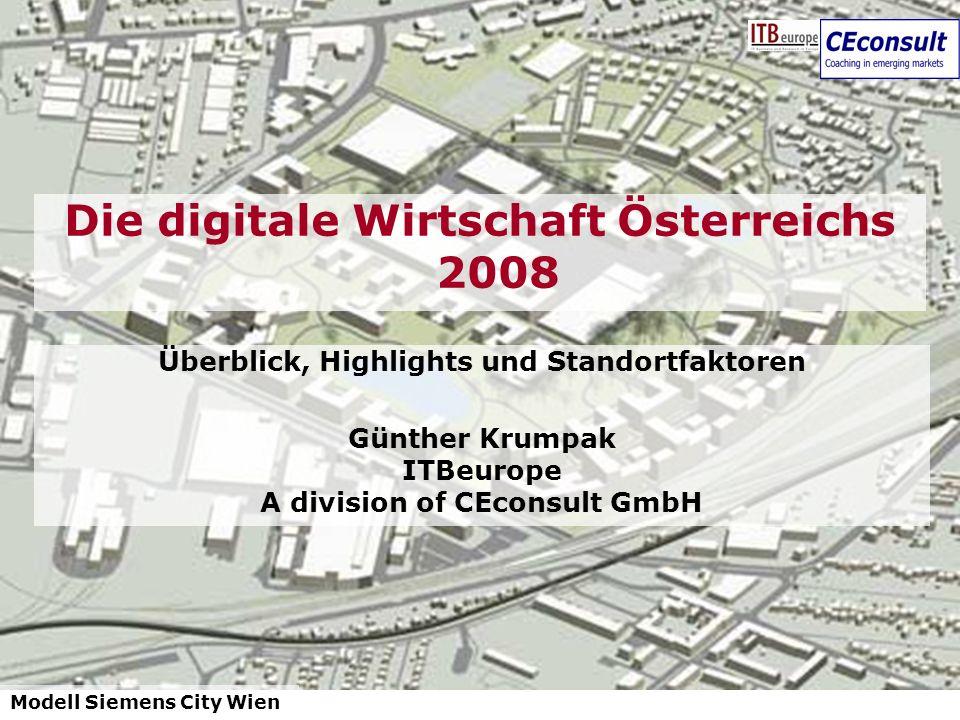 1 Überblick, Highlights und Standortfaktoren Günther Krumpak ITBeurope A division of CEconsult GmbH Die digitale Wirtschaft Österreichs 2008 Modell Si