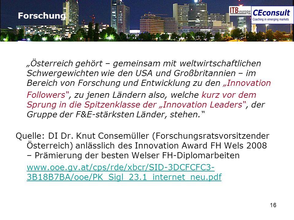 16 Forschung Österreich gehört – gemeinsam mit weltwirtschaftlichen Schwergewichten wie den USA und Großbritannien – im Bereich von Forschung und Entw
