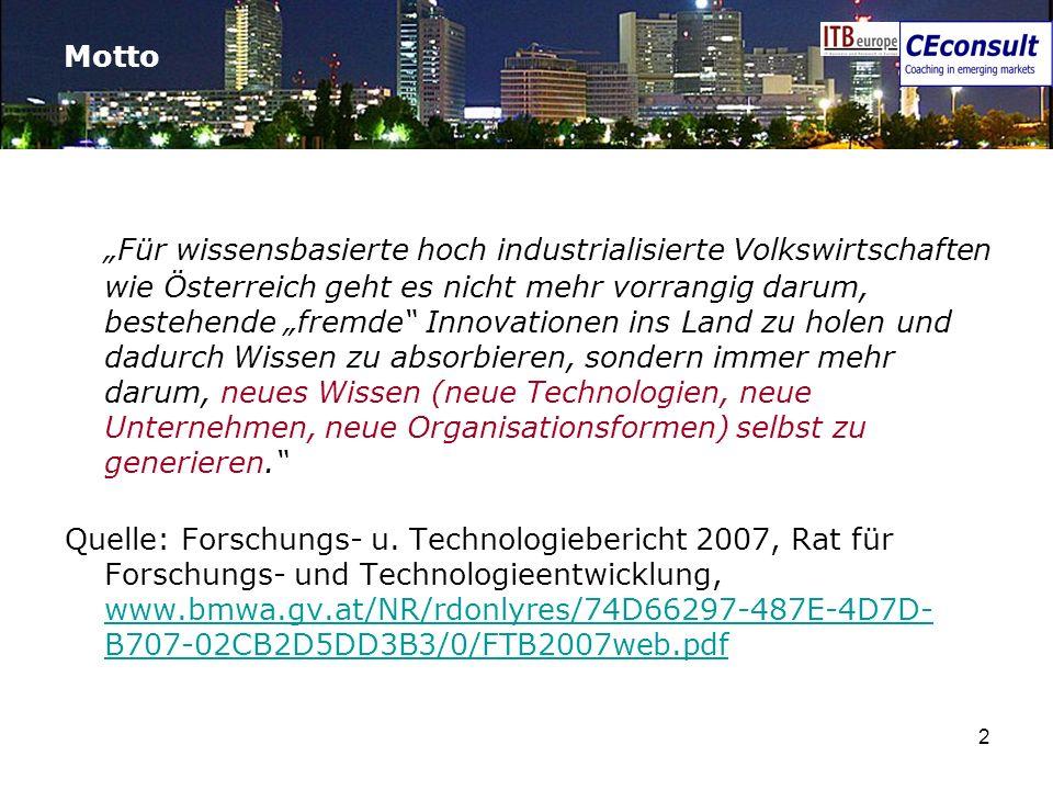 2 Motto Für wissensbasierte hoch industrialisierte Volkswirtschaften wie Österreich geht es nicht mehr vorrangig darum, bestehende fremde Innovationen