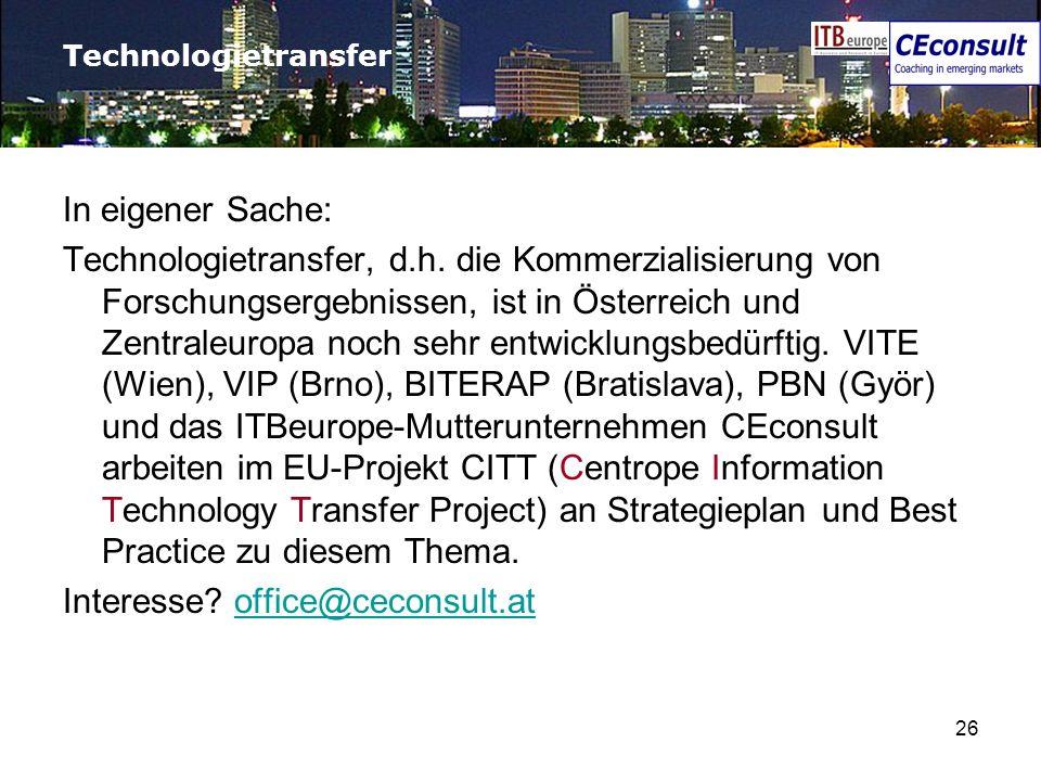 26 Technologietransfer In eigener Sache: Technologietransfer, d.h. die Kommerzialisierung von Forschungsergebnissen, ist in Österreich und Zentraleuro