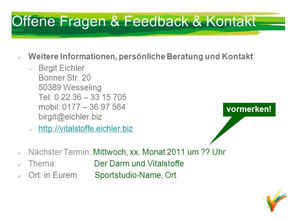 Offene Fragen & Feedback & Kontakt Weitere Informationen, persönliche Beratung und Kontakt: Birgit Eichler Bonner Str. 20 50389 Wesseling Tel: 0 22 36