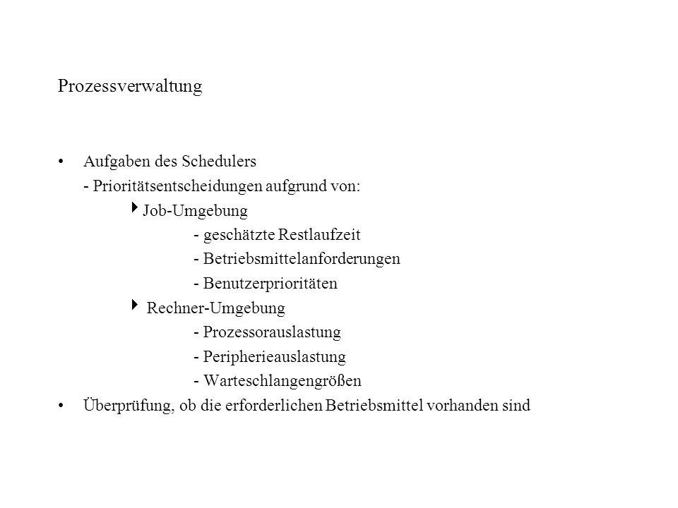 Prozessverwaltung Aufgaben des Schedulers - Prioritätsentscheidungen aufgrund von: Job-Umgebung - geschätzte Restlaufzeit - Betriebsmittelanforderunge