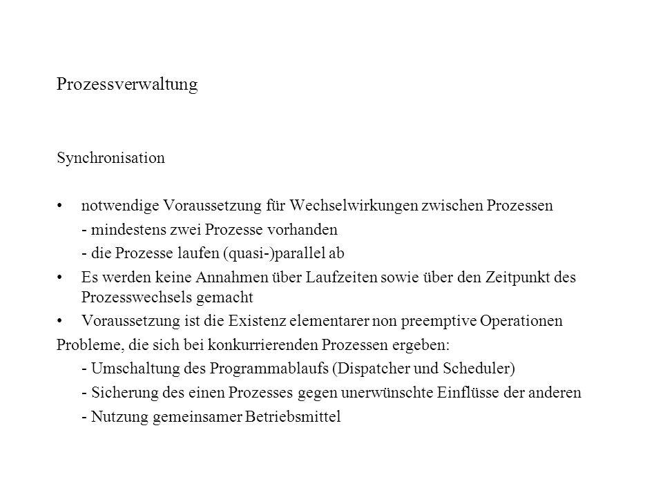 Prozessverwaltung Synchronisation notwendige Voraussetzung für Wechselwirkungen zwischen Prozessen - mindestens zwei Prozesse vorhanden - die Prozesse