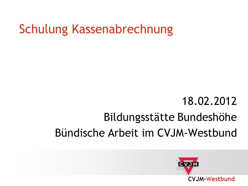 CVJM-Westbund Schulung Kassenabrechnung 18.02.2012 Bildungsstätte Bundeshöhe Bündische Arbeit im CVJM-Westbund